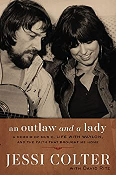 An Outlaw and a Lady  A Memoir of Music Life with Waylon and the Faith that Brought Me Home