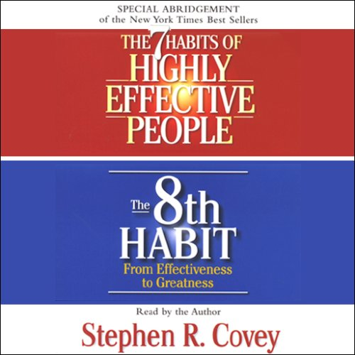 The 7 Habits of Highly Effective People & The 8th Habit (Special 3-Hour Abridgement)