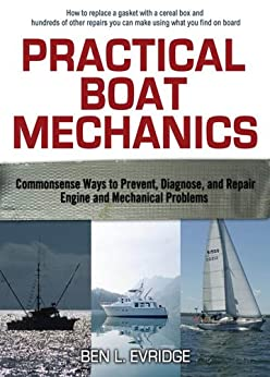 Practical Boat Mechanics: Commonsense Ways to Prevent, Diagnose, and Repair Engines and Mechanical Problems by [Ben L. Evridge]