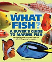 What Fish? a Buyer's Guide to Marine Fish (What Pet? Books)