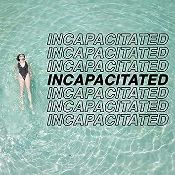 Incapacitated