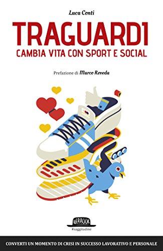Traguardi. Cambia la vita con sport e sociale: Converti un momento di crisi in successo lavorativo e personale (Italian Edition)