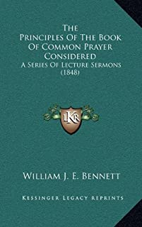 The Principles of the Book of Common Prayer Considered: A Series of Lecture Sermons (1848)