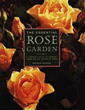 The Essential Rose Garden: The Complete Guide to Growing, Care and Maintenance of Roses