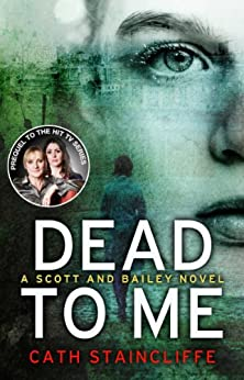 Dead To Me: Scott & Bailey series 1 by [Cath Staincliffe]