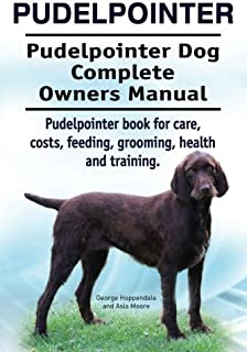 Pudelpointer. Pudelpointer Dog Complete Owners Manual. Pudelpointer book for care, costs, feeding, grooming, health and training.