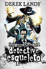 Detective Esqueleto: 1 par Derek Landy