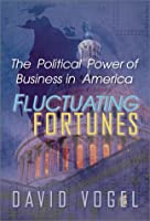 Fluctuating Fortunes: The Political Power of Business in America