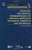 Update on the Chemical Thermodynamics of Uranium, Neptunium, Plutonium, Americium and Technetium (Volume 5) (Chemical Thermodynamics, Volume 5)