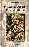 Petrus Canisius: Retter der Kirche - Paul Kovarik