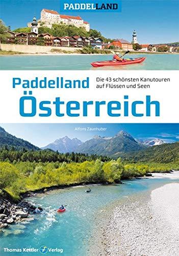 Paddelland Österreich: Die 40 schönsten Kanutouren auf Flüssen und Seen in 8 Paddelrevieren (Paddelland: Die schönsten Kanutouren auf Flüssen und Seen)