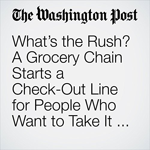 What's the Rush? A Grocery Chain Starts a Check-Out Line for People Who Want to Take It Slow. copertina