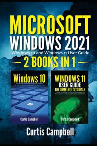 Microsoft Windows 2021: 2 IN 1: Windows 10 and Windows 11 User Guide