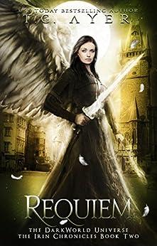 Requiem: The Irin Chronicles #2: A DarkWorld Series (DarkWorld: Irin Chronicles) by [T.G. Ayer]