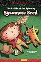 The Riddle of the Spinning Sycamore Seed: Solving Mysteries Through Science, Technology, Engineering, Art & Math (Jesse Steam Mysteries)