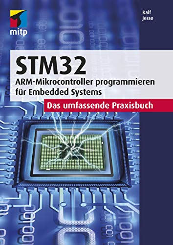 STM32: Das umfassende Praxisbuch. ARM-Mikrocontroller programmieren für Embedded Systems (mitp Professional)