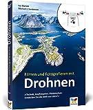 Filmen und Fotografieren mit Drohnen: Technik, Kaufratgeber, Pilotenschule: Entdecken Sie die Welt von oben!