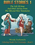 Bible Stories 1: The Life Of Jesus And Other Stories From The Old and New Testaments (Coloring Books For Grownups) (Volume 1)