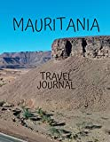 Mauritania Travel Journal: Table With Place of Travel Recording of the Date, Weather, Photos Favorite Part of Today Graduation Gift Teacher Gifts ... for Your Adventures 8.5 x 11 100 pages