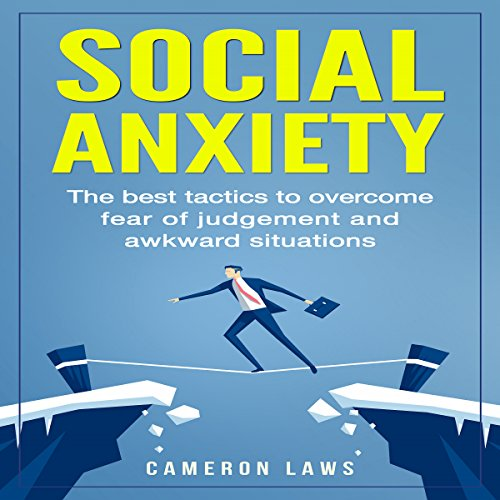 Couverture de Social Anxiety: The Best Tactics to Overcome Fear of Judgement and Awkward Situations
