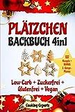 Plätzchen Backbuch 4in1: Plätzchen und Kekse – 137 leckere Rezepte! LOW CARB KEKSE + ZUCKERFREIE PLÄTZCHEN + GLUTENFREI BACKEN + VEGANE PLÄTZCHEN. BONUS: ... Festlichkeiten. (Plätzchen backen GESUND)