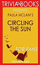 Trivia: Circling the Sun: A Novel By Paula McLain (Trivia-On-Books)