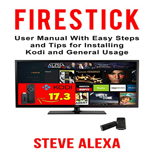 Fire Stick: User Manual with Easy Steps and Tips for Installing Kodi and General Usage audiobook cover art