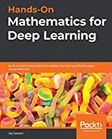 Hands-On Mathematics for Deep Learning: Build a solid mathematical foundation for training efficient deep neural networks Front Cover