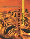 Monologues & Scenes 101: A Collection Of 101 Monologues & Scenes For Stage & Screen For Teens & Adults Of All Ages.