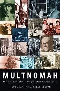 Multnomah: The Tumultuous Story of Oregon's Most Populous County