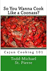 So You Wanna Cook Like a Coonass?: Cajun Cooking 101 Paperback