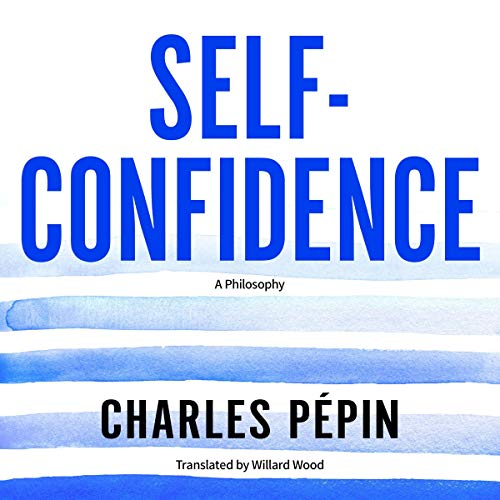 Self-Confidence Audiobook By Charles Pépin, Willard Wood - translator cover art