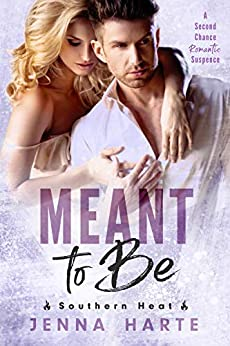 Meant to Be: A Second Chance at Love Romantic Suspense (Southern Heat Book 2) by [Jenna Harte]