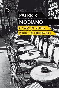 Flores de ruina/Perro de primavera par  Patrick Modiano