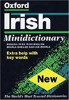 The Oxford Irish Minidictionary: Bearla-Gaeilge, Gaeilge-Bearla = English-Irish, Irish-English