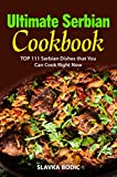 Ultimate Serbian Cookbook: TOP 111 Serbian dishes that you can cook right now (Balkan Food Book 5)