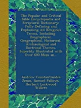 The Popular and Critical Bible Encyclopædia and Scriptural Dictionary: Fully Defining and Explaining All Religious Terms, Including Biographical, ... Superbly Illustrated with Over 600 Maps an...