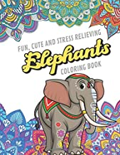Fun Cute And Stress Relieving Elephants Coloring Book: Find Relaxation And Mindfulness with Stress Relieving Color Pages Made of Beautiful Black and ... Perfect Gag Gift Birthday Present or Holidays