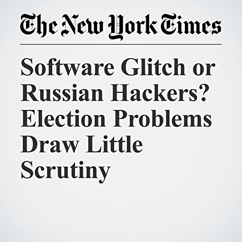 Software Glitch or Russian Hackers? Election Problems Draw Little Scrutiny copertina