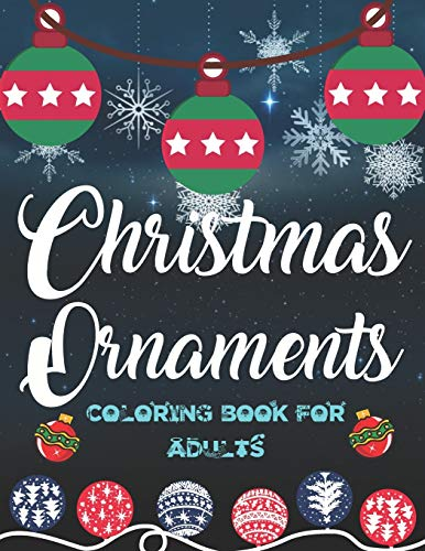 Christmas Ornaments Coloring Book For Adults: 50 Christmas Ornaments Coloring Pages For Fun, Relaxation and Stress Relief | Best Gift For Girls And Boys