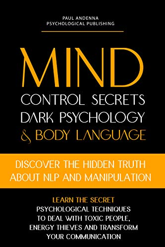 Mind Control Secrets, Dark Psychology and Body Language: Discover the Hidden Truth about NLP and Manipulation, Learn the Secret Psychological techniques ... and Manipulation Books) (English Edition)