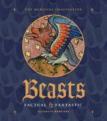 Download Beasts: Factual & Fantastic (The Medieval Imagination) 0892368888