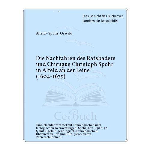 Die Nachfahren des Ratsbaders und Chirugus Christoph Spohr in Alfeld an der Leine (1604-1679)