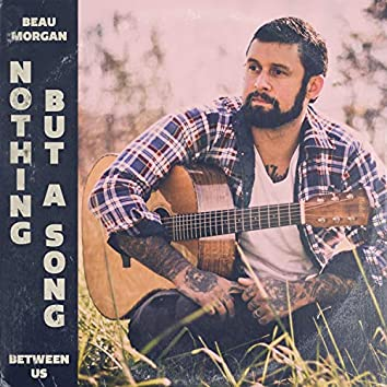 Nothing but a Song (Between Us)