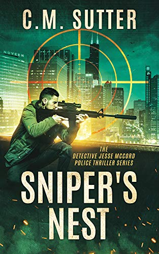 Sniper's Nest: A Gripping Vigilante Justice Thriller (The Detective Jesse McCord Police Thriller Series Book 1) by [C.M. Sutter]
