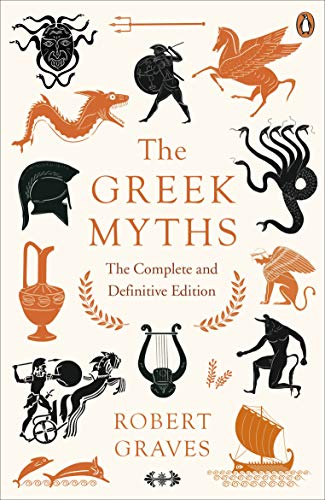 The Greek Myths: The Complete and Definitive Edition [May 15, 2018] Graves, Robert