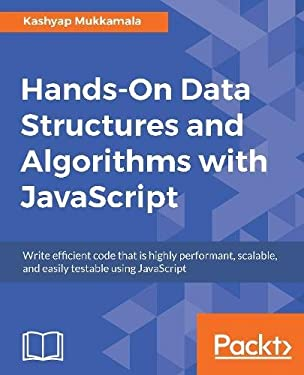 Hands-On Data Structures and Algorithms with JavaScript: Write efficient code that is highly performant, scalable, and easily testable using JavaScript