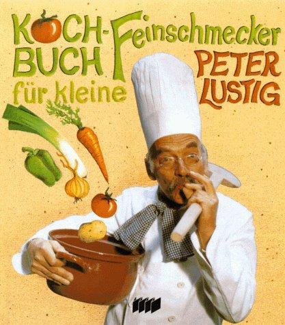Peter Lustig: Kochbuch für kleine Feinschmecker.
