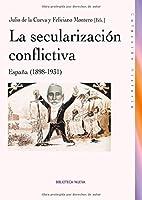 La secularizacion conflictiva / The conflictual Secularization: Espana 1898-1931 / Spain