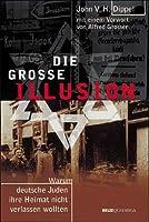 Die grosse Illusion. Warum deutsche Juden ihre Heimat nicht verlassen wollten